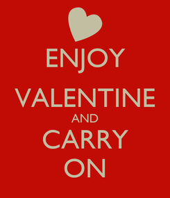 Poster: ENJOY VALENTINE AND CARRY ON