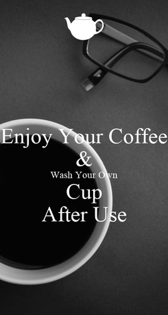 Poster: Enjoy Your Coffee & Wash Your Own Cup After Use