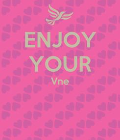 Poster: ENJOY YOUR Vne