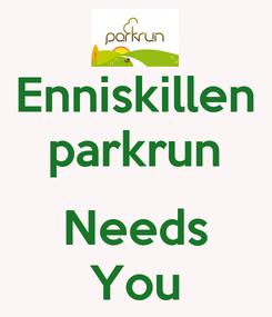 Poster: Enniskillen parkrun  Needs You