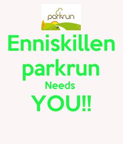 Poster: Enniskillen parkrun Needs  YOU!!