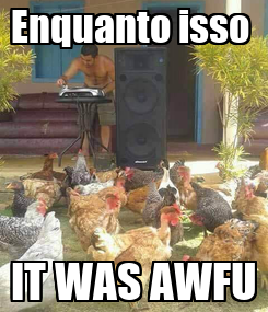 Poster: Enquanto isso  IT WAS AWFU