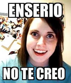 Poster: ENSERIO NO TE CREO