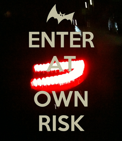 Poster: ENTER AT  OWN RISK