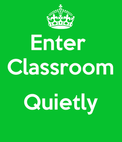 Poster: Enter  Classroom  Quietly