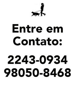 Poster: Entre em Contato:  2243-0934 98050-8468
