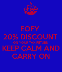 Poster: EOFY  20% DISCOUNT  ON YOUR TAX RETURN KEEP CALM AND CARRY ON
