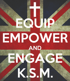 Poster: EQUIP EMPOWER AND ENGAGE K.S.M.