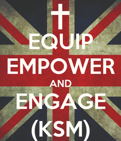 Poster: EQUIP EMPOWER AND ENGAGE (KSM)