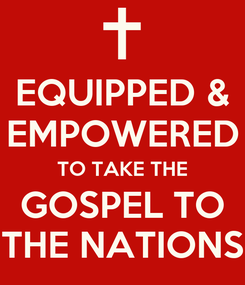 Poster: EQUIPPED & EMPOWERED TO TAKE THE GOSPEL TO THE NATIONS