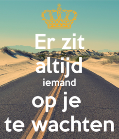 Poster: Er zit altijd iemand op je  te wachten