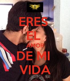 Poster: ERES  EL  AMOR DE MI  VIDA