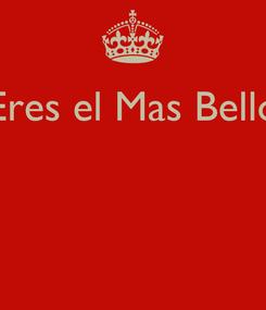Poster: Eres el Mas Bello