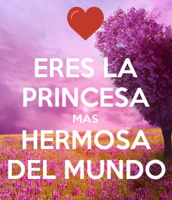 Poster: ERES LA PRINCESA MAS HERMOSA DEL MUNDO
