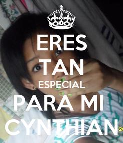 Poster: ERES TAN ESPECIAL PARA MI  CYNTHIAN