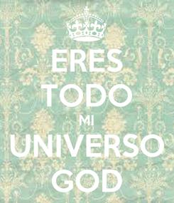 Poster: ERES TODO MI UNIVERSO GOD