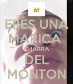Poster: ERES UNA MARICA  CHARRA DEL MONTON