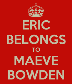 Poster: ERIC BELONGS TO MAEVE BOWDEN