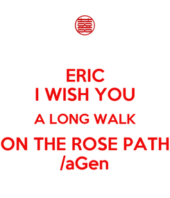 Poster: ERIC I WISH YOU A LONG WALK ON THE ROSE PATH /aGen