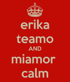 Poster: erika teamo AND miamor  calm