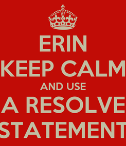 Poster: ERIN KEEP CALM AND USE A RESOLVE STATEMENT