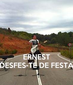 Poster:    ERNEST DESFES-TE DE FESTA