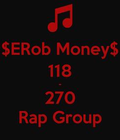 Poster: $ERob Money$ 118 - 270 Rap Group