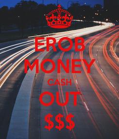 Poster: EROB MONEY CASH OUT $$$