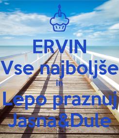 Poster: ERVIN Vse najboljše in Lepo praznuj Jasna&Dule
