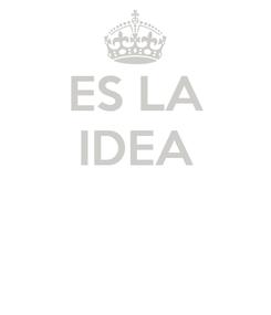 Poster: ES LA IDEA