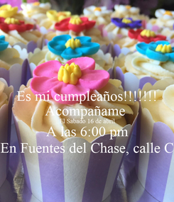 Poster: Es mi cumpleaños!!!!!!! Acompañame  El Sabado 16 de abril A las 6:00 pm En Fuentes del Chase, calle C