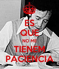 Poster: ES QUE NO ME TIENEM PACIENCIA