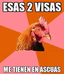 Poster: ESAS 2 VISAS ME TIENEN EN ASCUAS