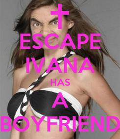 Poster: ESCAPE IVANA HAS A BOYFRIEND