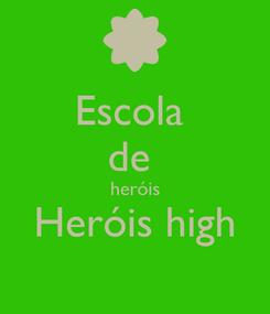 Poster: Escola  de  heróis Heróis high