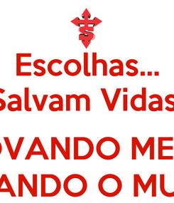 Poster: Escolhas... Salvam Vidas!  RENOVANDO MENTES, TRANSFORMANDO O MUNDO Rm 12.3