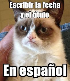 Poster: Escribir la fecha y el título En español