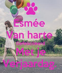 Poster: Esmée  Van harte  Gefeliciteerd  Met je Verjaardag.