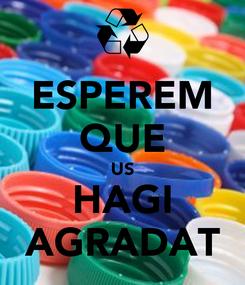 Poster: ESPEREM QUE US HAGI AGRADAT