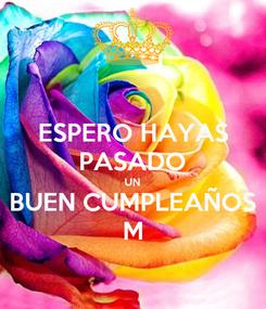Poster: ESPERO HAYAS PASADO UN BUEN CUMPLEAÑOS M