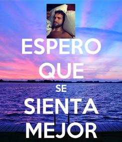 Poster: ESPERO QUE SE SIENTA MEJOR