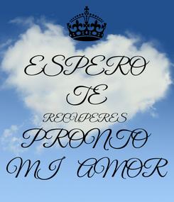 Poster: ESPERO TE RECUPERES  PRONTO MI   AMOR