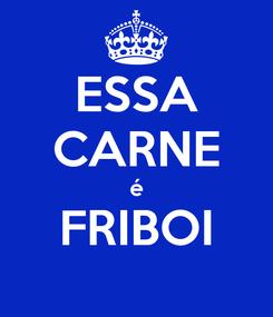 Poster: ESSA CARNE é FRIBOI