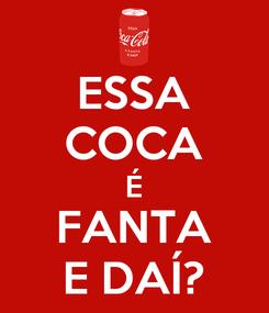 Poster: ESSA COCA É FANTA E DAÍ?