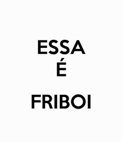 Poster: ESSA É  FRIBOI