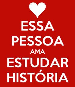 Poster: ESSA PESSOA AMA ESTUDAR HISTÓRIA