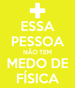 Poster: ESSA PESSOA NÃO TEM MEDO DE FÍSICA