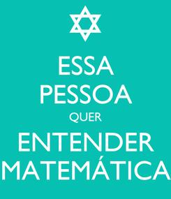 Poster: ESSA PESSOA QUER ENTENDER MATEMÁTICA
