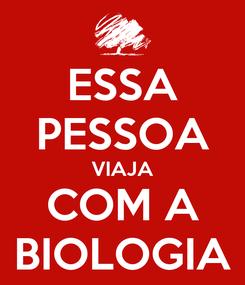 Poster: ESSA PESSOA VIAJA COM A BIOLOGIA