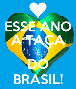 Poster: ESSE ANO A TAÇA É DO BRASIL!